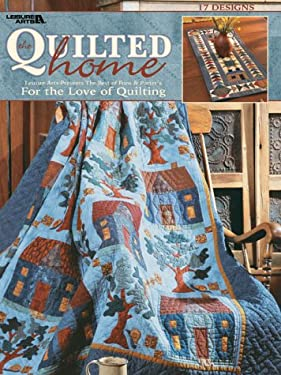 The Quilted Home (Leisure Arts #3443): For the Love of Quilting 9781574863192