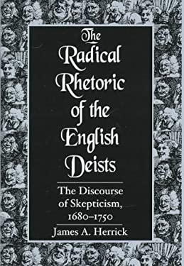 The Radical Rhetoric of the English Deists: The Discourse of Skepticism. 1680-1750 9781570031663