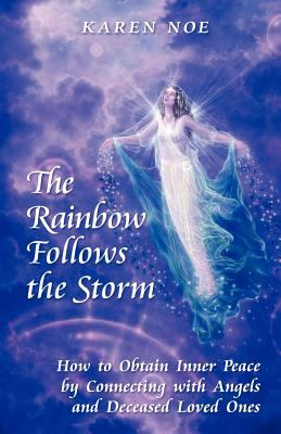 The Rainbow Follows the Storm: How to Obtain Inner Peace by Connecting with Angels and Deceased Loved Ones 9781577331476
