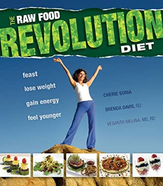 The Raw Food Revolution Diet: Feast, Lose Weight, Gain Energy, Feel Younger 9781570671852