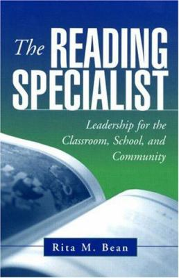 The Reading Specialist: Leadership for the Classroom, School, and Community 9781572309821