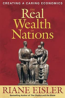 The Real Wealth of Nations: Creating a Caring Economics 9781576753880