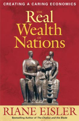 The Real Wealth of Nations: Creating a Caring Economics 9781576756294
