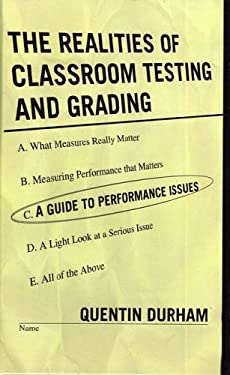 The Realities of Classroom Testing and Grading: A Guide to Performance Issues 9781578863884