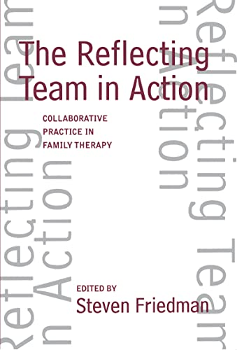 The Reflecting Team in Action: Collaborative Practice in Family Therapy 9781572300033
