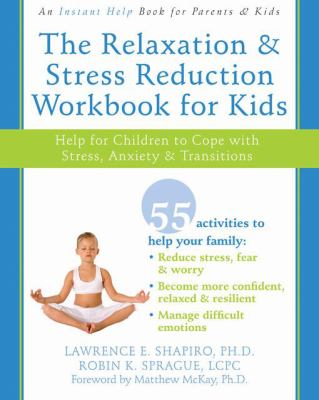 The Relaxation & Stress Reduction Workbook for Kids: Help for Children to Cope with Stress, Anxiety & Transitions [With CDROM] 9781572246553