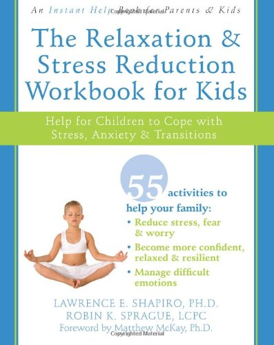 The Relaxation and Stress Reduction Workbook for Kids: Help for Children to Cope with Stress, Anxiety, and Transitions 9781572245822
