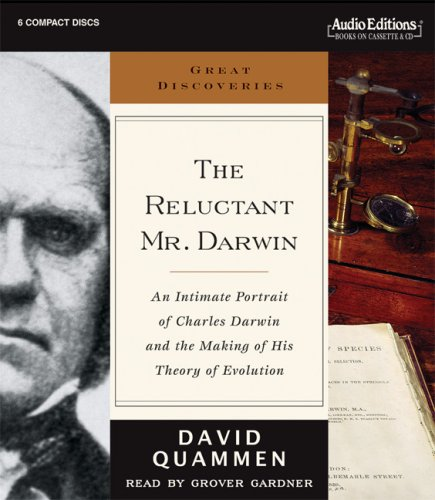 The Reluctant Mr. Darwin: An Intimate Portrait of Charles Darwin and the Making of His Theory of Evolution 9781572705692