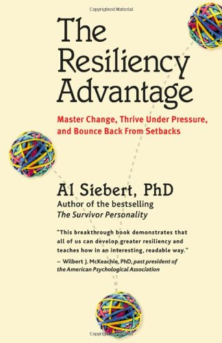 The Resiliency Advantage: Master Change, Thrive Under Pressure, and Bounce Back from Setbacks 9781576753293