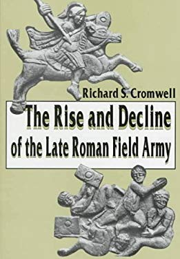 The Rise and Decline of the Late Roman Field Army 9781572490871