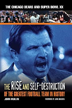 The Rise and Self-Destruction of the Greatest Football Team in History: The Chicago Bears and Super Bowl XX 9781572437906