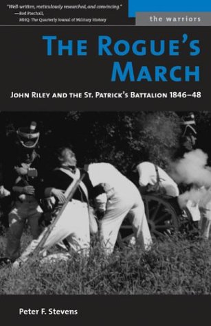 The Rogue's March: John Riley and the St. Patrick's Battalion, 1846-48 9781574887389