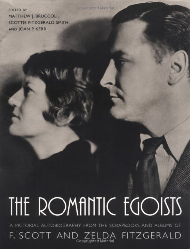 The Romantic Egoists: A Pictorial Autobiography from the Scrapbooks and Albums of F. Scott and Zelda Fitzgerald 9781570035296