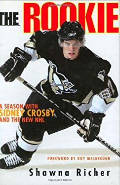 The Rookie: A Season with Sidney Crosby and the New NHL 9781572439184