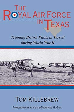 The Royal Air Force in Texas: Training British Pilots in Terrell During World War II 9781574411690