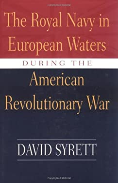 The Royal Navy in European Waters During the American Revolutionary War 9781570032387
