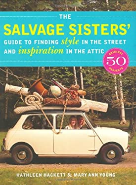 The Salvage Sisters' Guide to Finding Style in the Street and Inspiration in the Attic 9781579652883