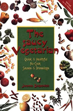The Saucy Vegetarian: Quick and Healthy, No-Cook Sauces and Dressing 9781570670916