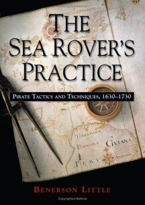 The Sea Rover's Practice: Pirate Tactics and Techniques, 1630-1730 9781574889109