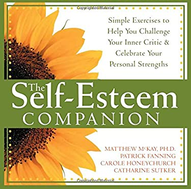 The Self-Esteem Companion: Simple Exercises to Help You Challenge Your Inner Critic & Celebrate Your Personal Strengths 9781572244115