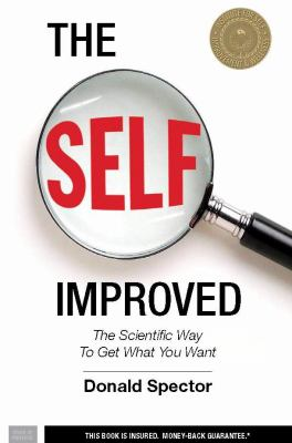 The Self Improved: The Scientific Way to Get What You Want 9781578263356
