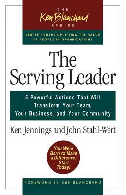 Serving Leader: Five Powerful Actions That Will Transform Your Team, Your Business, and Your Community 9781576753088