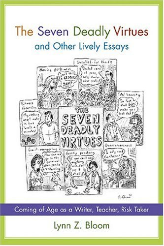 The Seven Deadly Virtues and Other Lively Essays: Coming of Age as a Writer, Teacher, Risk Taker 9781570037306