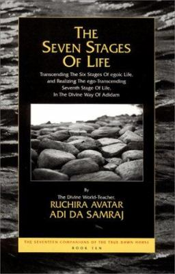 The Seven Stages of Life: Transcending the Six Stages of Egoic Life, and Realizing the Ego-Transcending Seventh Stage of Life, in the Divine Way 9781570971051