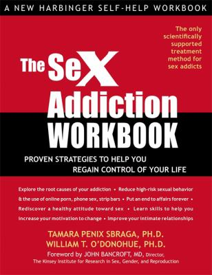 The Sex Addiction Workbook: Proven Strategies to Help You Regain Control of Your Life 9781572243767