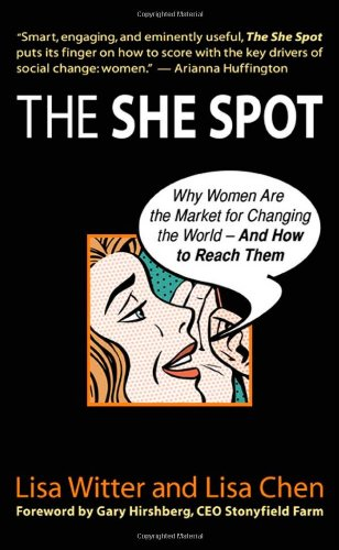 The She Spot: Why Women Are the Market for Changing the World-And How to Reach Them 9781576754726