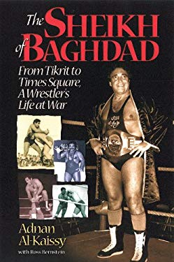 The Sheik of Baghdad: Tales of Celebrity and Terror from Pro Wrestling's General Adnan 9781572437302