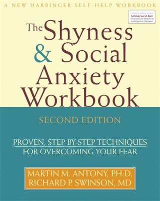 The Shyness & Social Anxiety Workbook: Proven, Step-By-Step Techniques for Overcoming Your Fear 9781572245532