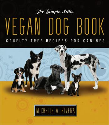 The Simple Little Vegan Dog Book: Cruelty-Free Recipes for Canines 9781570672439