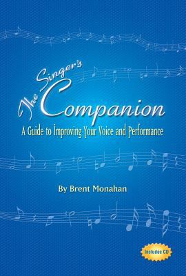The Singer's Companion: A Guide to Improving Your Voice and Performance [With CD] 9781574671506