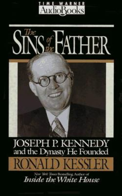 The Sins of the Father: Joseph P. Kennedy and the Dynasty He Founded 9781570424076