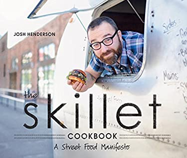 The Skillet Cookbook: A Street Food Manifesto 9781570617324