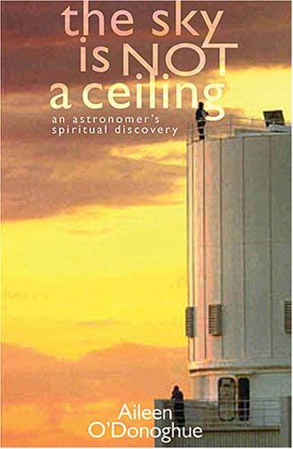 The Sky Is Not a Ceiling: An Astronomer's Spiritual Discovery 9781570757037