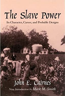 The Slave Power: Its Character, Career, and Probable Designs: Being an Attempt to Explain the Real Issues Involved in the American Cont 9781570035227