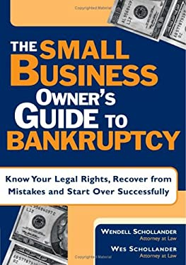 The Small Business Owner's Guide to Bankruptcy: Know Your Legal Rights, and Recover from Mistakes and Start Over Successfully 9781572482197