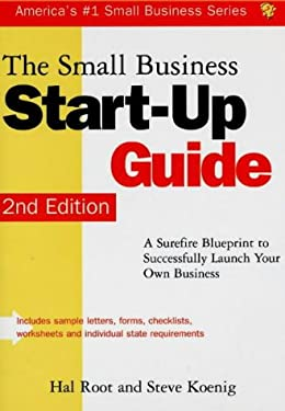 The Small Business Start-Up Guide: A Surefire Blueprint to Successfully Launch Your Own Business 9781570712210