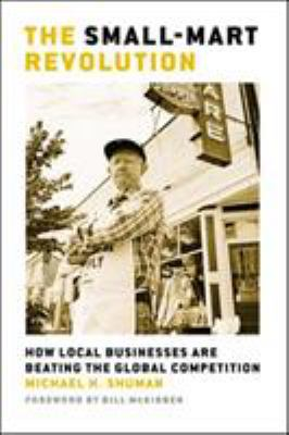The Small-Mart Revolution: How Local Businesses Are Beating the Global Competition 9781576754665
