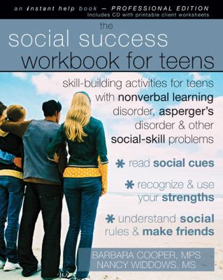The Social Success Workbook for Teens: Skill-Building Activities for Teen with Nonverbal Learning Disorder, Asperger's Disorder, and Other Social-Skil 9781572246539