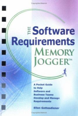 The Software Requirements Memory Jogger: A Pocket Guide to Help Software and Business Teams Develop and Manage Requirements 9781576810606