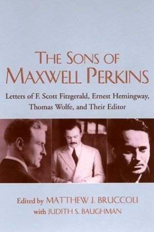 The Sons of Maxwell Perkins: Letters of F. Scott Fitzgerald, Ernest Hemingway, Thomas Wolfe, and Their Editor 9781570035487