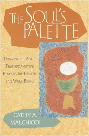 The Soul's Palette: Drawing on Art's Transformative Powers 9781570628153