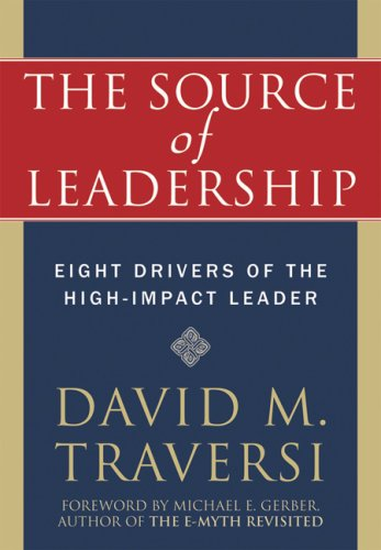 The Source of Leadership: Eight Drivers of the High-Impact Leader 9781572245082