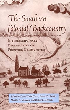 Southern Colonial Backcountry: Interdisciplinary Perspectives 9781572330191