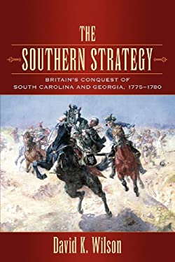 The Southern Strategy: Britain's Conquest of South Carolina and Georgia, 1775-1780 9781570037979