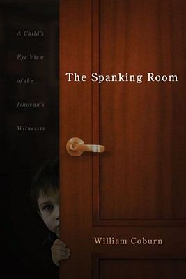 The Spanking Room: A Child's Eye View of the Jehovah's Witnesses 9781579219659