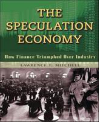 The Speculation Economy: How Finance Triumphed Over Industry 9781576756287